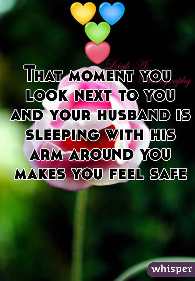 💛💙💚❤ That moment you look next to you and your husband is sleeping with his arm around you makes you feel safe