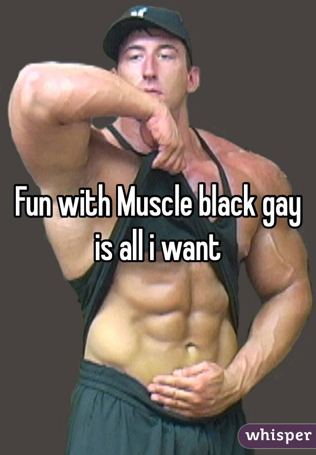 Fun with Muscle black gay is all i want