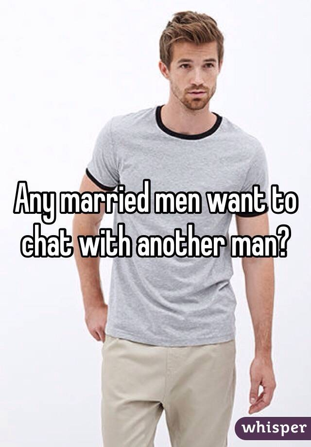 Any married men want to chat with another man?