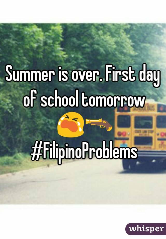 Summer is over. First day of school tomorrow 😭🔫 #FilipinoProblems