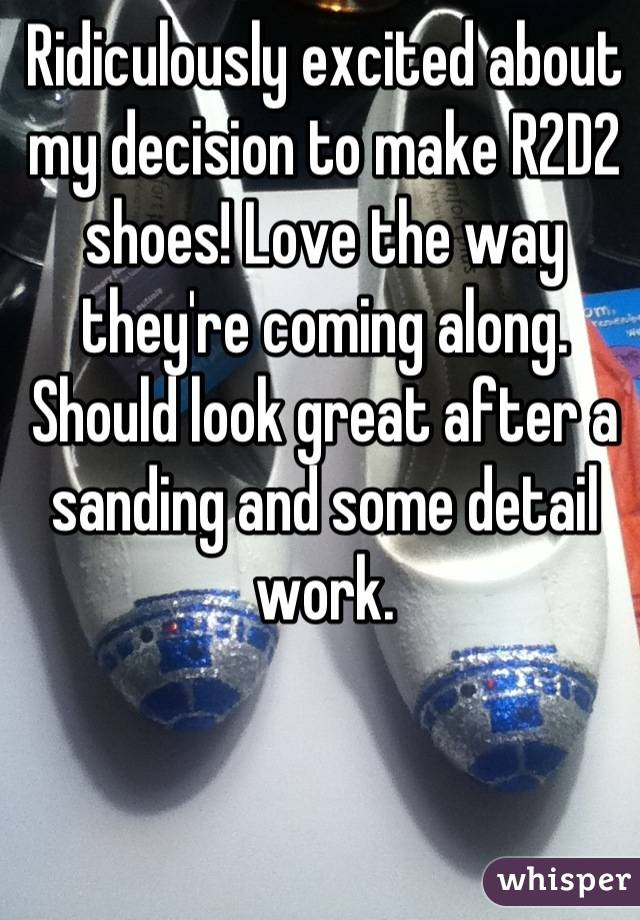 Ridiculously excited about my decision to make R2D2 shoes! Love the way they're coming along. Should look great after a sanding and some detail work.