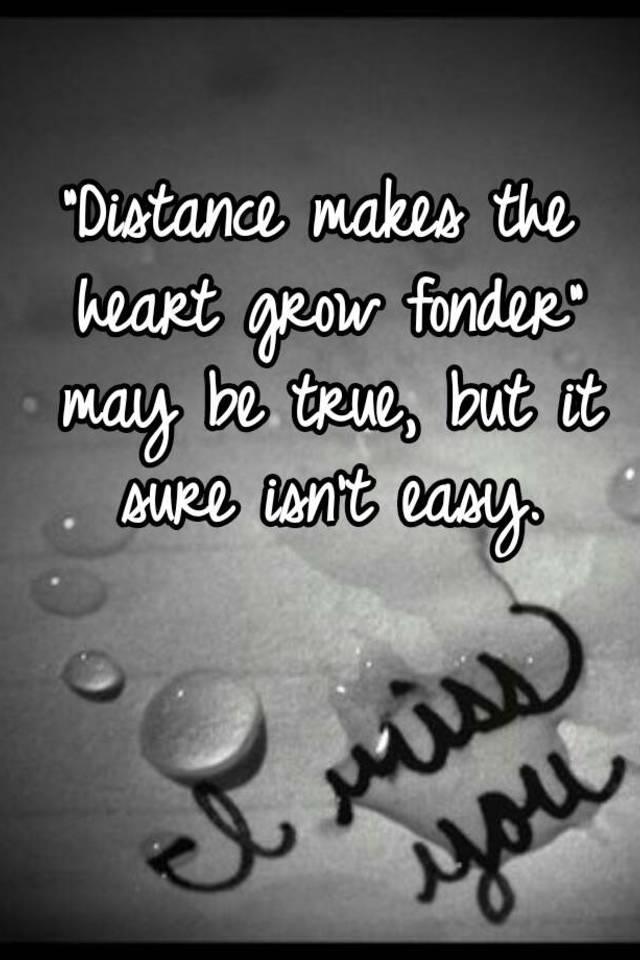 Distance makes love grow fonder