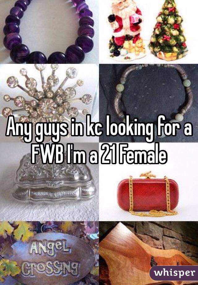Any guys in kc looking for a FWB I'm a 21 Female