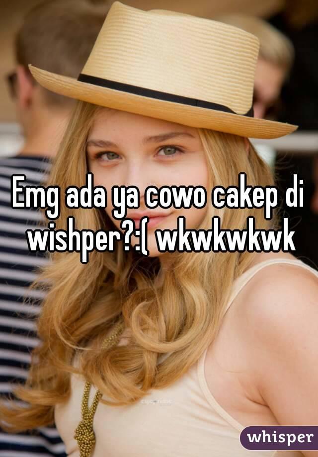 Emg ada ya cowo cakep di wishper?:( wkwkwkwk