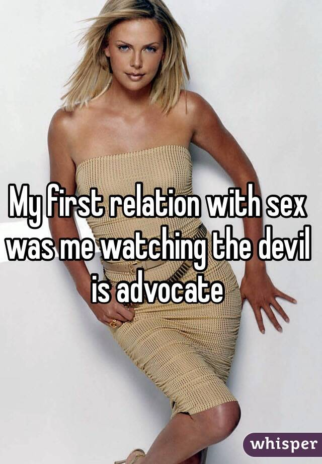My first relation with sex was me watching the devil is advocate