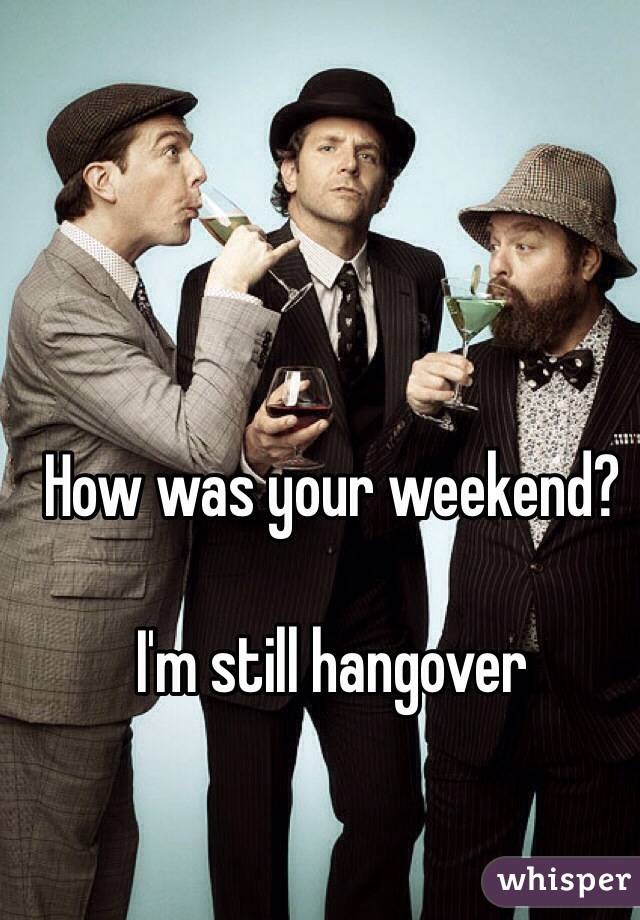 How was your weekend?  I'm still hangover
