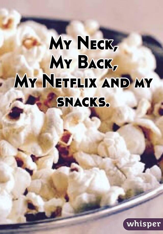 My Neck, My Back, My Netflix and my  snacks.