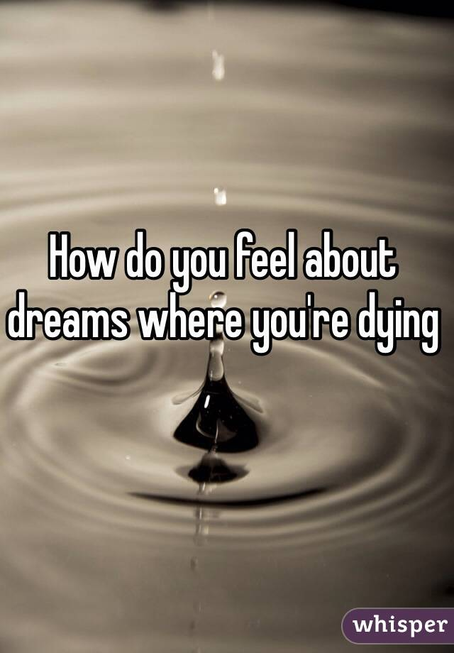 How do you feel about dreams where you're dying