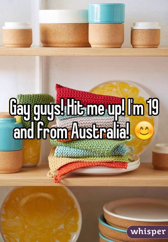 Gay guys! Hit me up! I'm 19 and from Australia! 😊