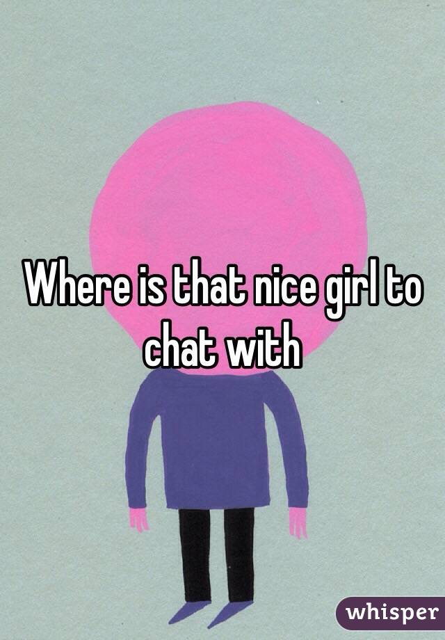 Where is that nice girl to chat with