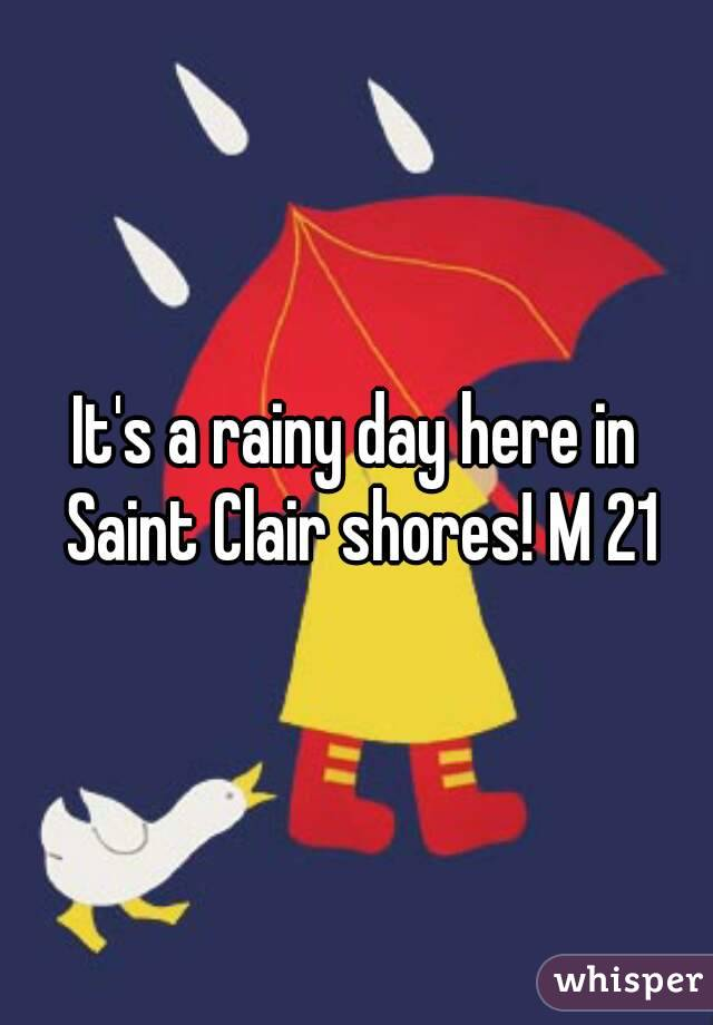 It's a rainy day here in Saint Clair shores! M 21