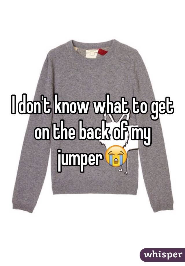 I don't know what to get on the back of my jumper😭