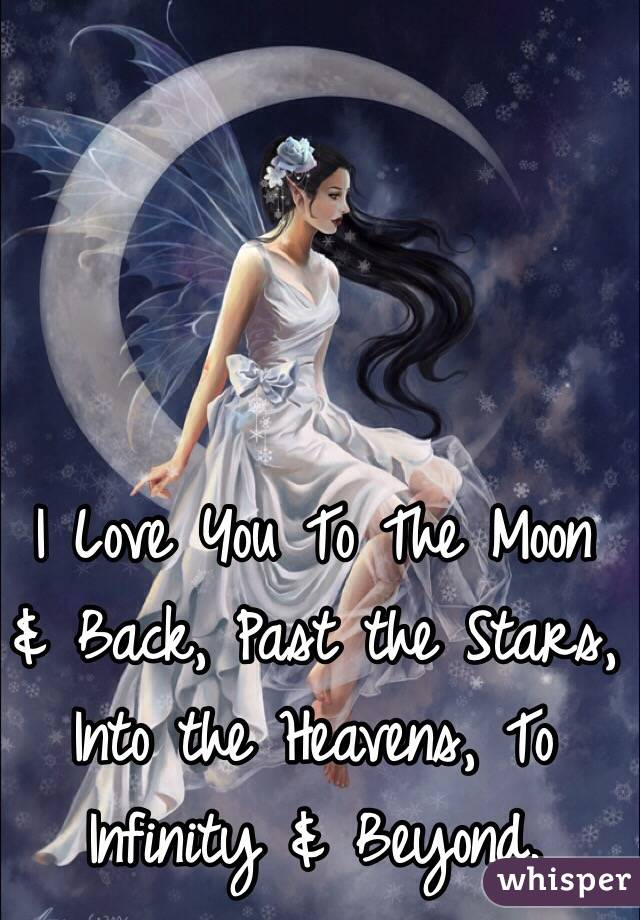 I Love You To The Moon & Back, Past the Stars, Into the Heavens, To Infinity & Beyond.