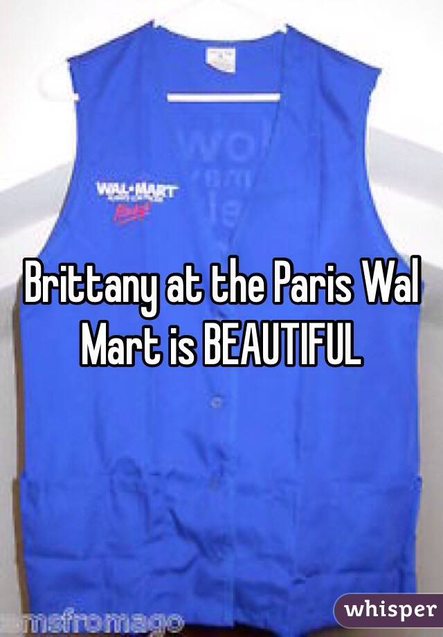 Brittany at the Paris Wal Mart is BEAUTIFUL