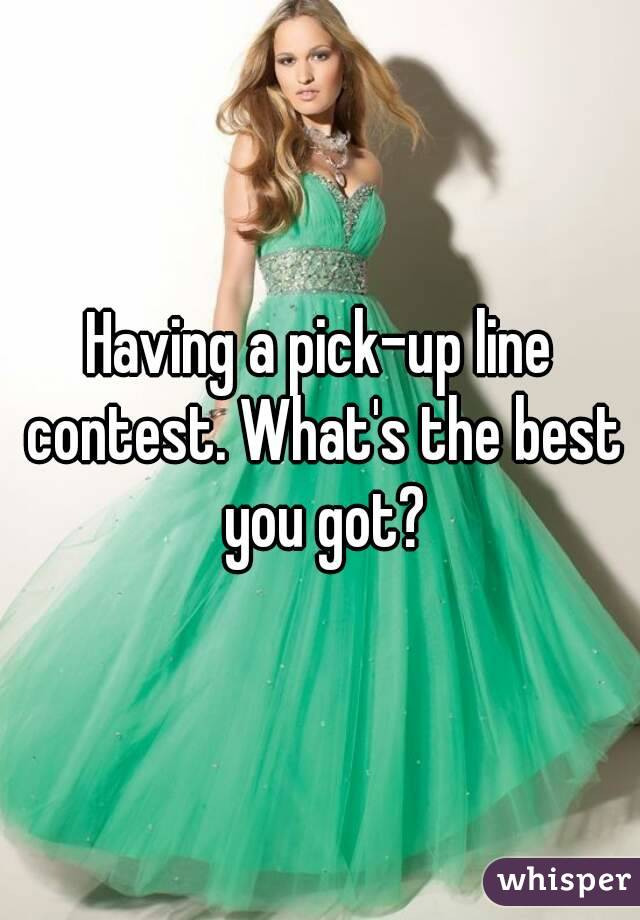 Having a pick-up line contest. What's the best you got?
