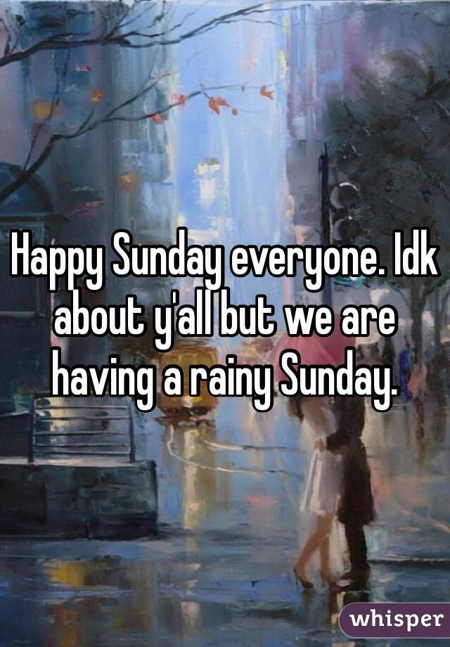Happy Sunday everyone. Idk about y'all but we are having a rainy Sunday.