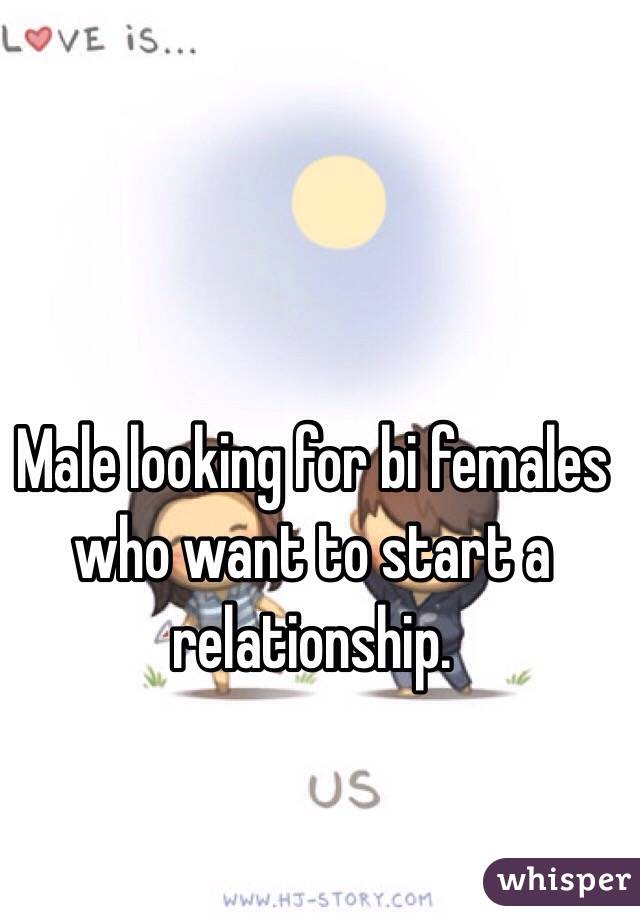 Male looking for bi females who want to start a relationship.