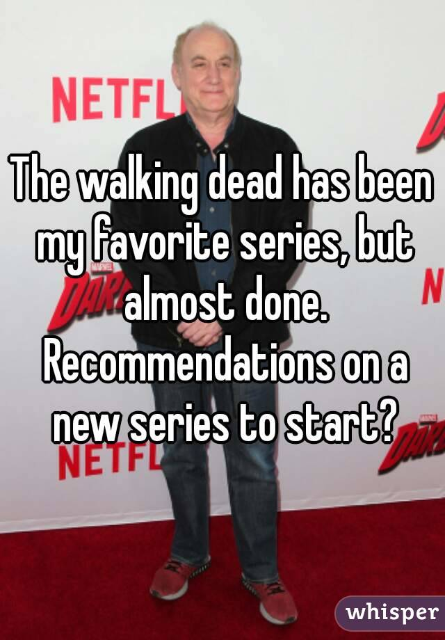 The walking dead has been my favorite series, but almost done. Recommendations on a new series to start?