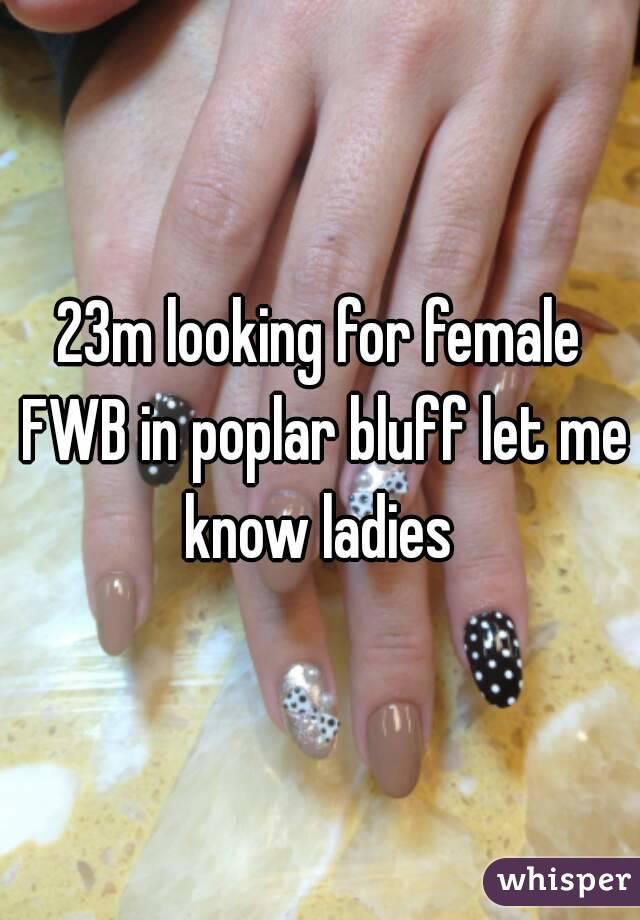 23m looking for female FWB in poplar bluff let me know ladies