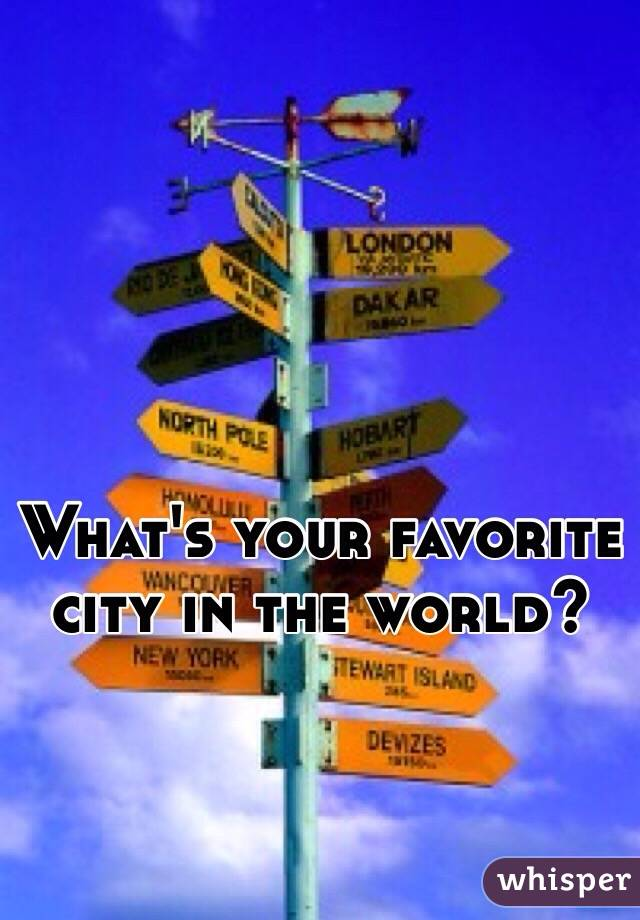 What's your favorite city in the world?