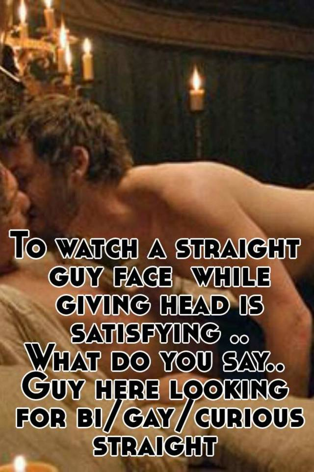Giving head to a straight guy