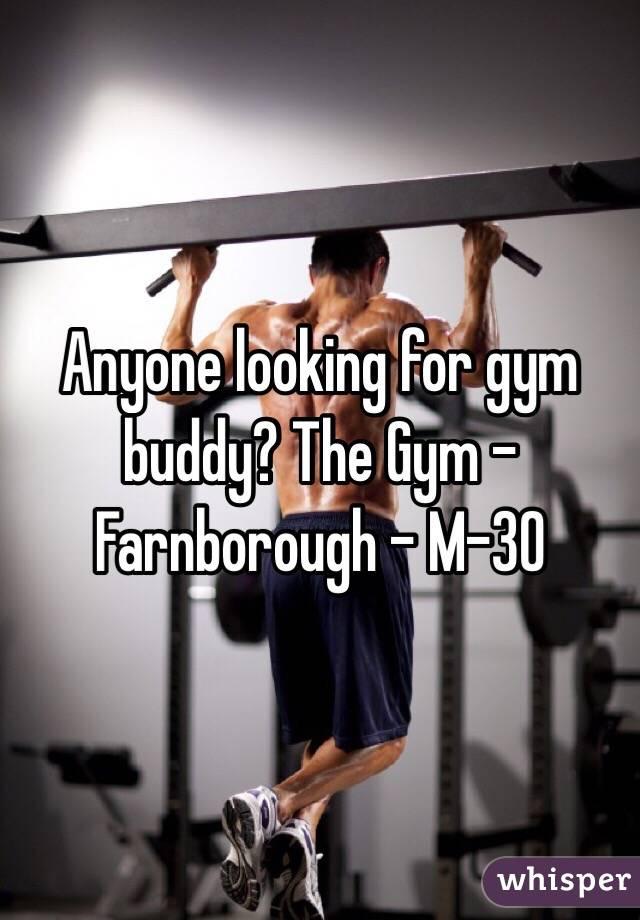 Anyone looking for gym buddy? The Gym - Farnborough - M-30