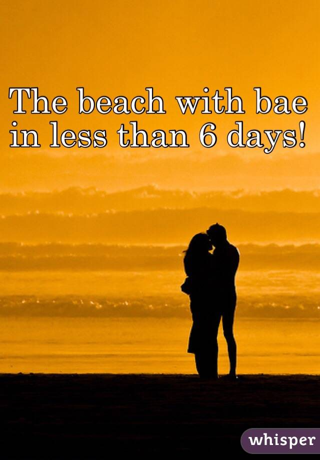The beach with bae in less than 6 days!