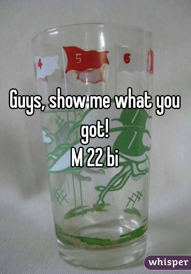 Guys, show me what you got!  M 22 bi