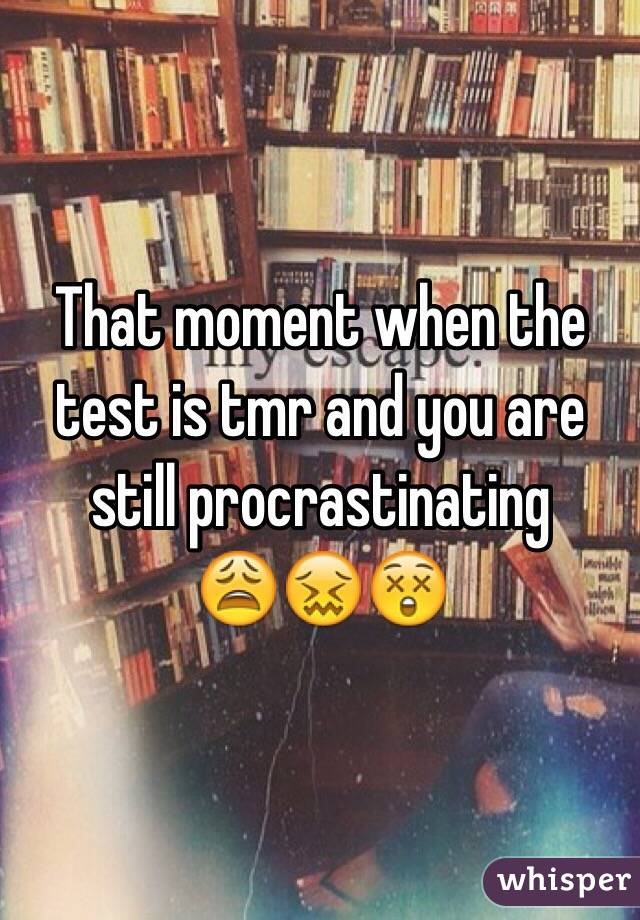 That moment when the test is tmr and you are still procrastinating 😩😖😲