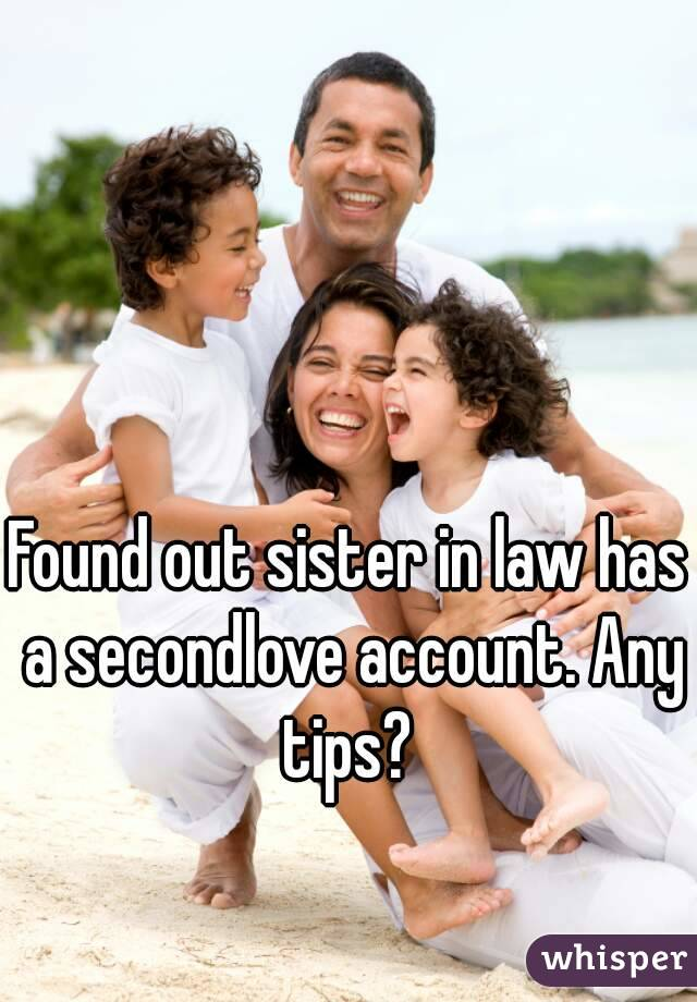 Found out sister in law has a secondlove account. Any tips?