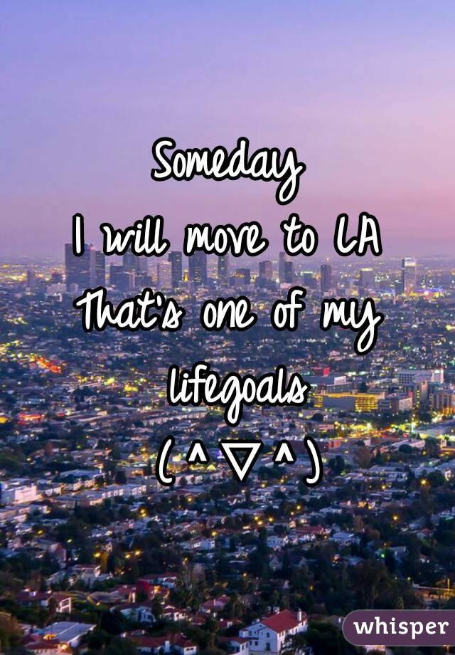 Someday I will move to LA That's one of my lifegoals  (^▽^)
