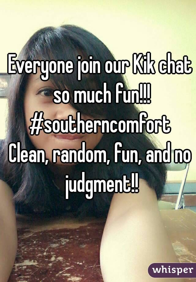Everyone join our Kik chat so much fun!!! #southerncomfort Clean, random, fun, and no judgment!!