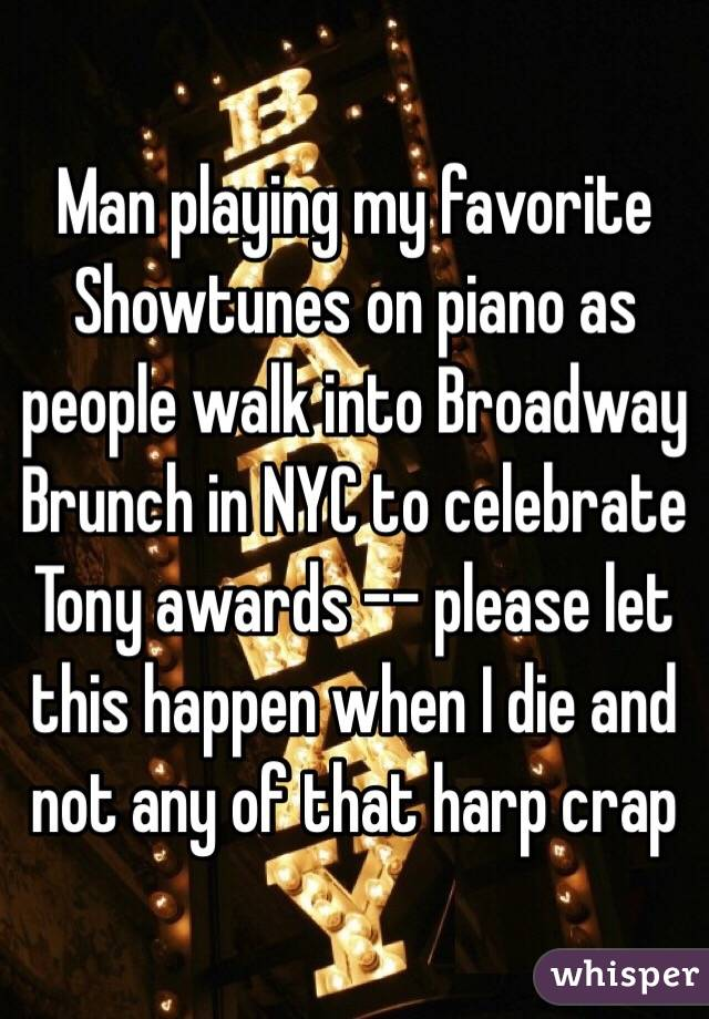 Man playing my favorite Showtunes on piano as people walk into Broadway Brunch in NYC to celebrate Tony awards -- please let this happen when I die and not any of that harp crap