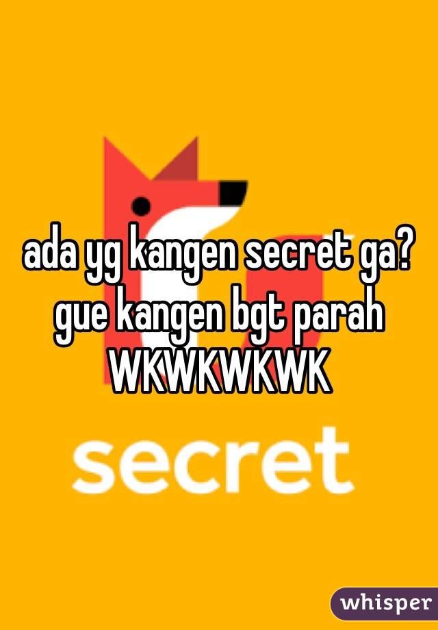 ada yg kangen secret ga? gue kangen bgt parah WKWKWKWK