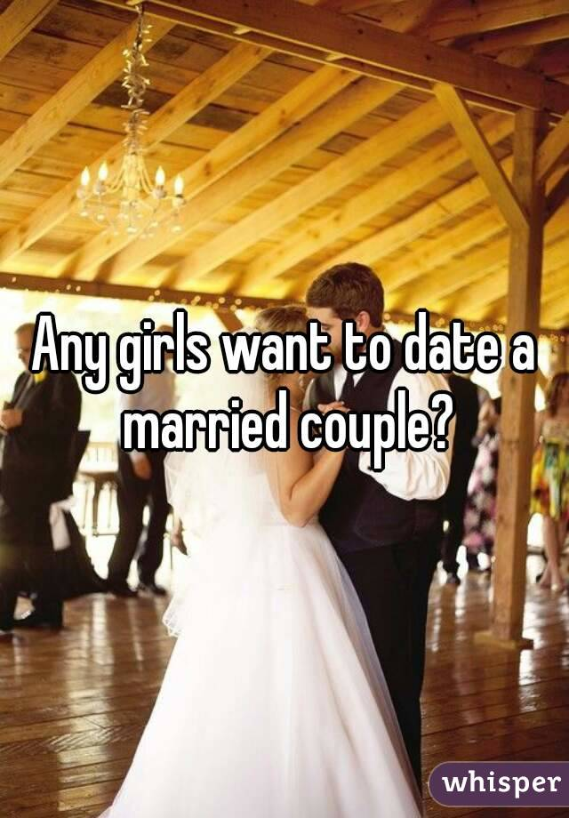 Any girls want to date a married couple?