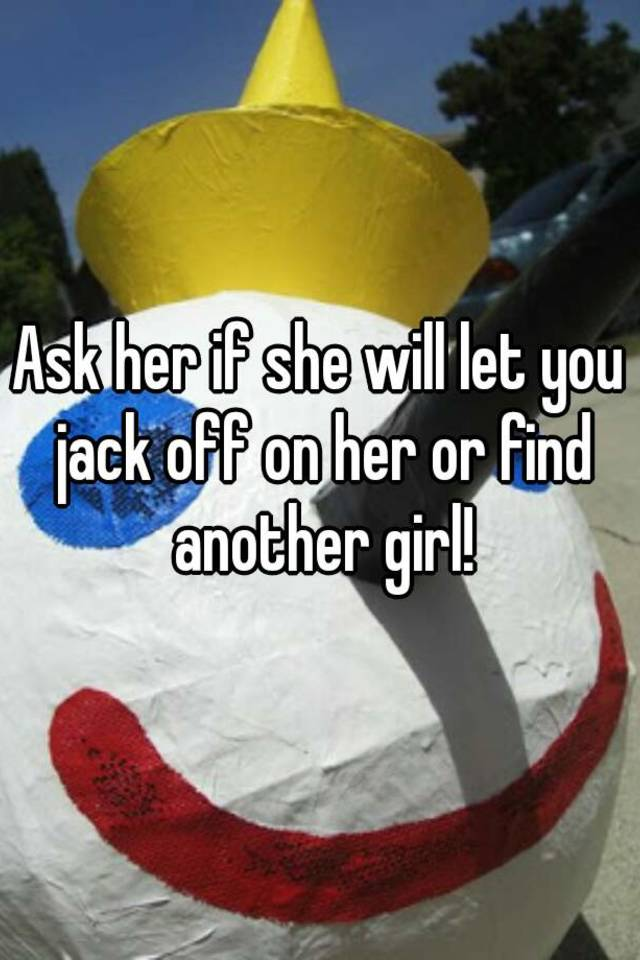 Girl helps you jack off