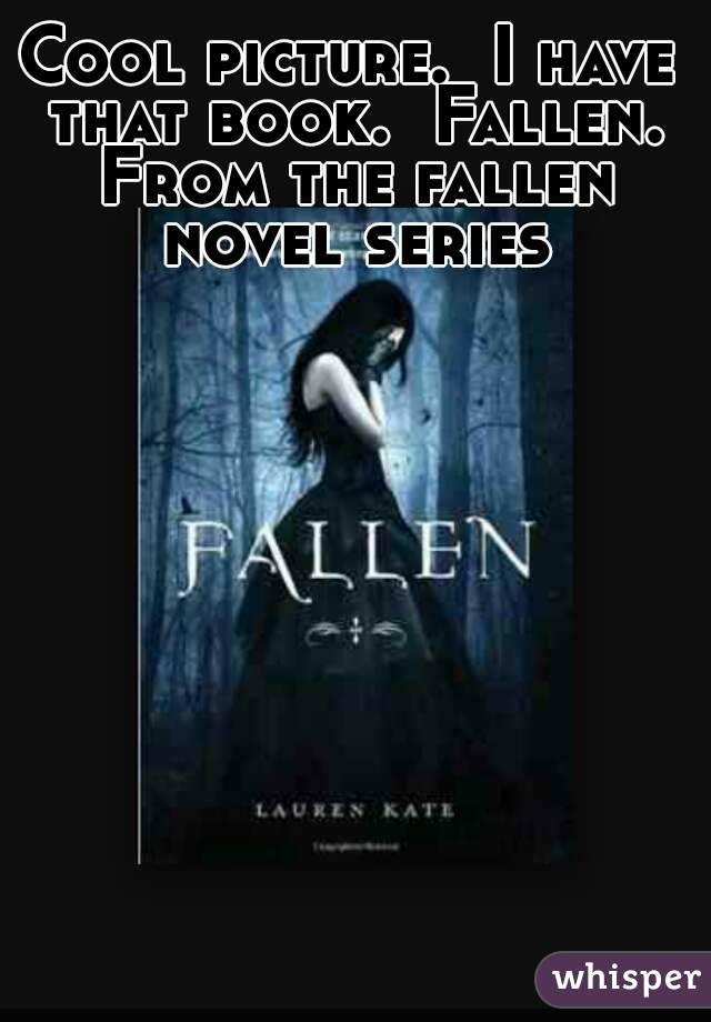 Cool picture.  I have that book.  Fallen. From the fallen novel series