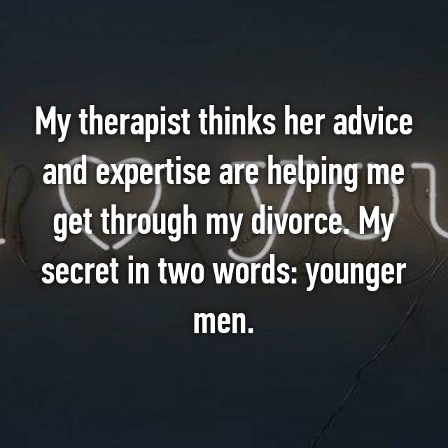 My therapist thinks her advice and expertise are helping me get through my divorce. My secret in two words: younger men.