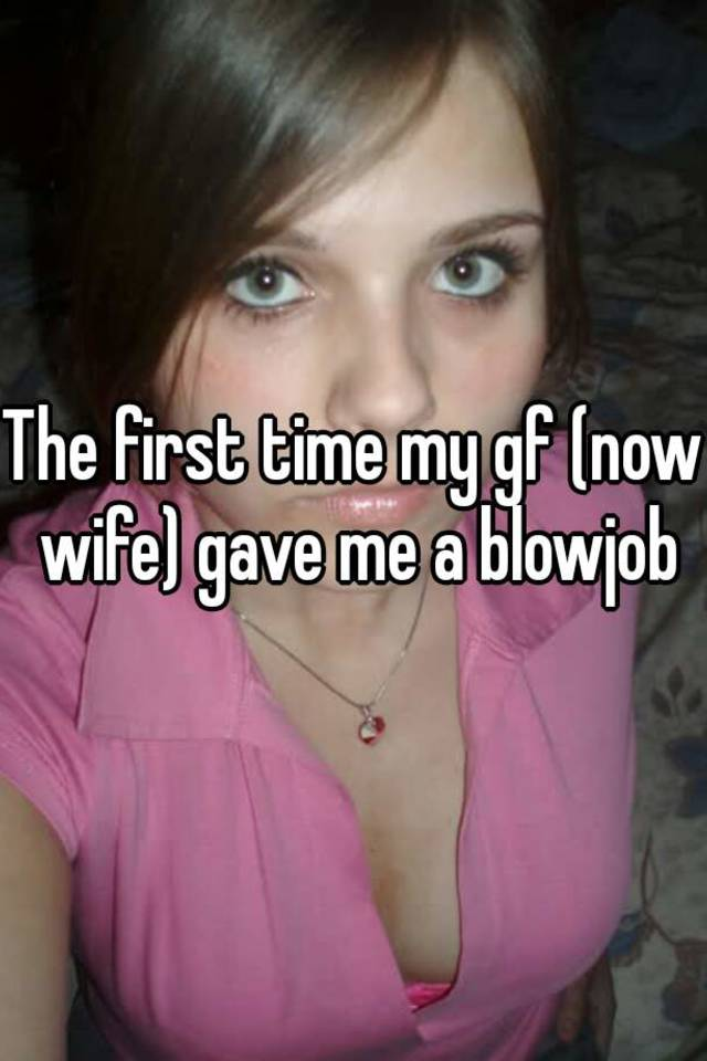 First time i gave a blowjob