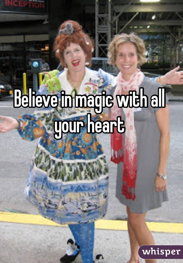 Believe in magic with all your heart