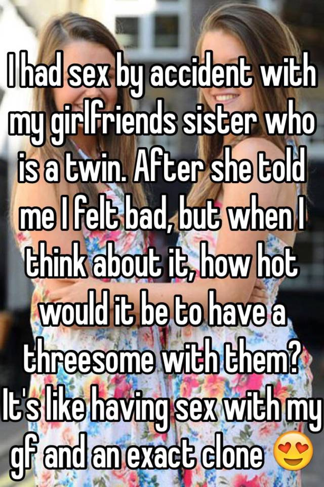 i want to have sex with my girlfriends sister