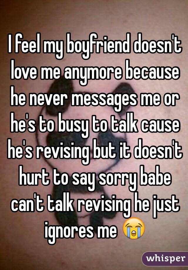I Feel My Boyfriend Doesnu0027t Love Me Anymore Because He Never Messages Me Or