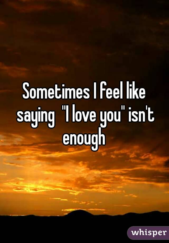 saying i love you is not enough