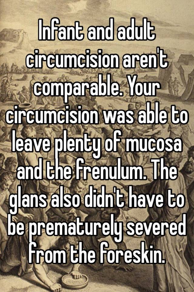 Adult circumcision frenulum have faced