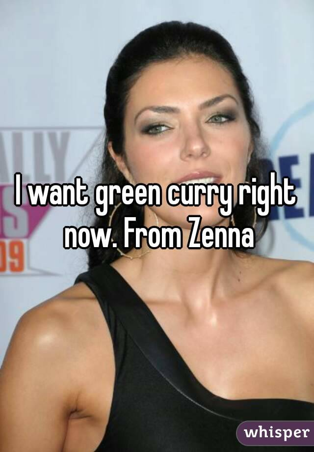 I want green curry right now. From Zenna