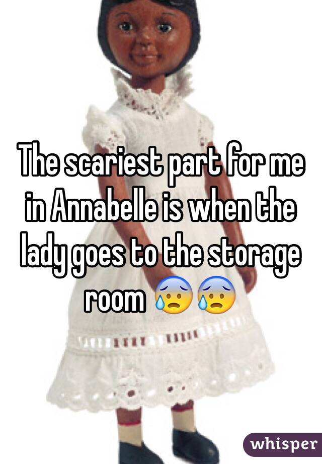 The scariest part for me in Annabelle is when the lady goes to the storage room 😰😰