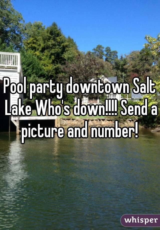 Pool party downtown Salt Lake Who's down!!!! Send a picture and number!