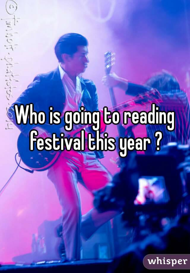 Who is going to reading festival this year ?