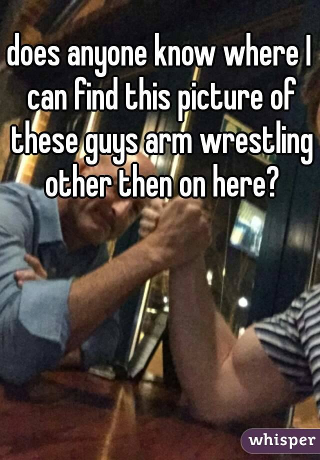 does anyone know where I can find this picture of these guys arm wrestling other then on here?