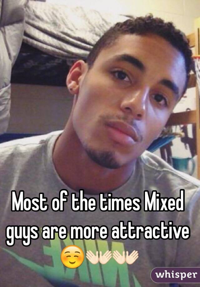 Most of the times Mixed guys are more attractive ☺️👐🏻👐🏻